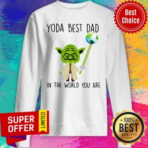 Awesome Baby Yoda Bes Dad In The World You Are Sweatshirt