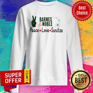 Awesome Barnes And Noble Peace Love Sanitize Sweatshirt