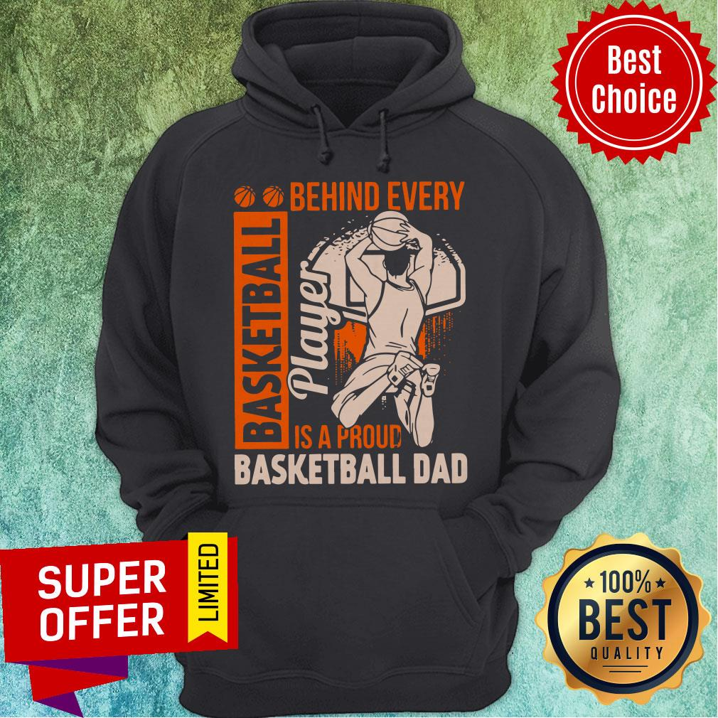 Awesome Behind Every Basketball Is A Proud Basketball Dad Hoodie