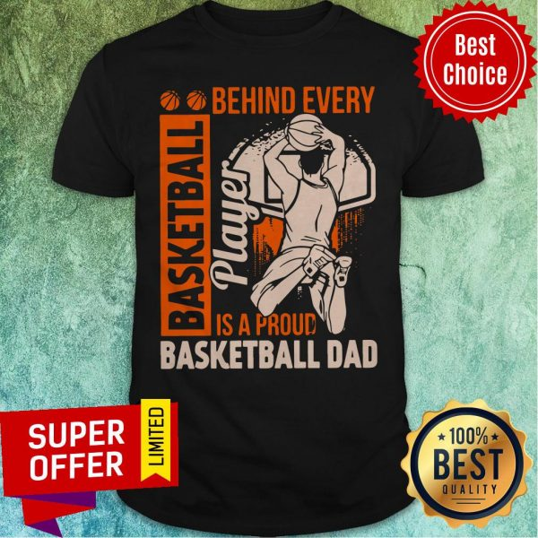 Awesome Behind Every Basketball Is A Proud Basketball Dad Shirt