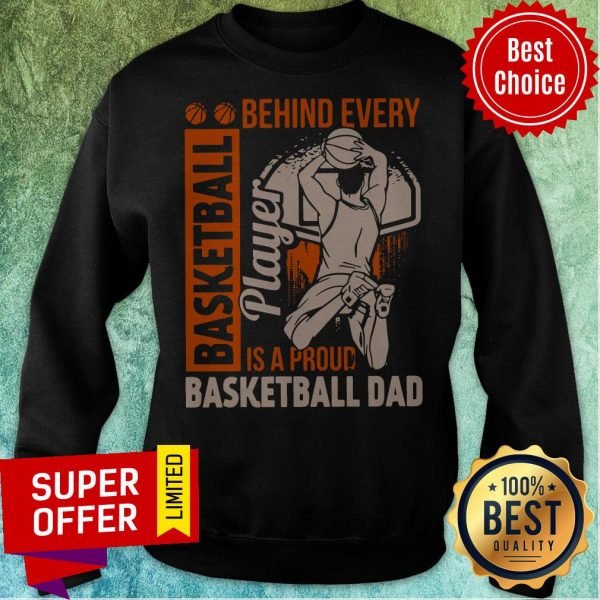 Awesome Behind Every Basketball Is A Proud Basketball Dad Sweatshirt