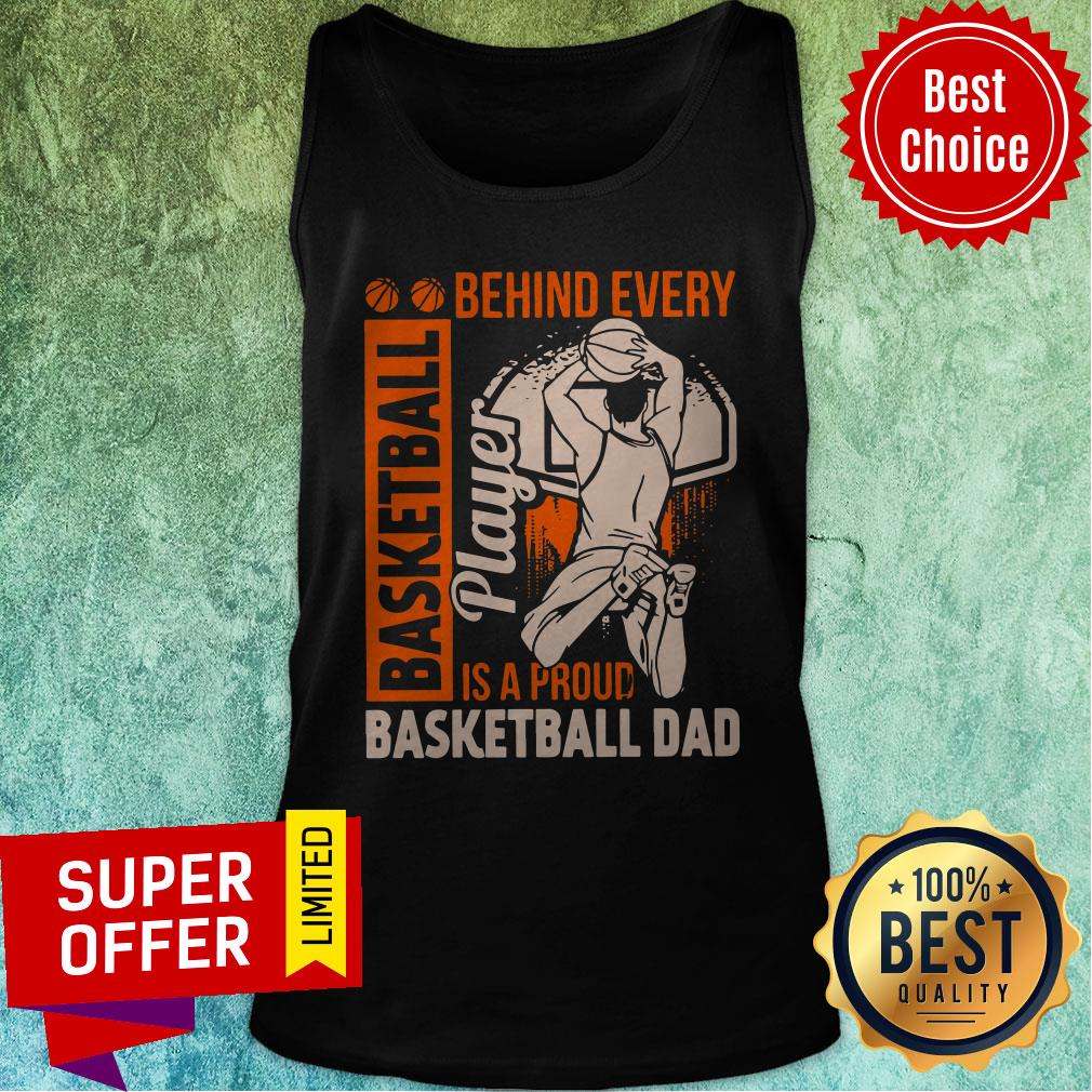 Awesome Behind Every Basketball Is A Proud Basketball Dad Tank Top