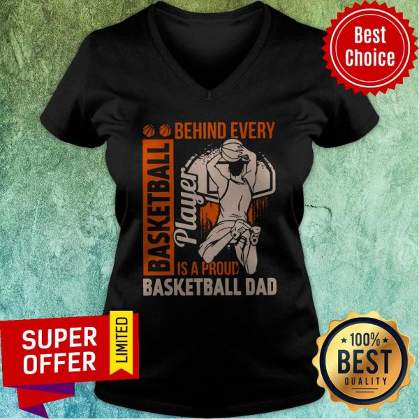 Awesome Behind Every Basketball Is A Proud Basketball Dad V-neck