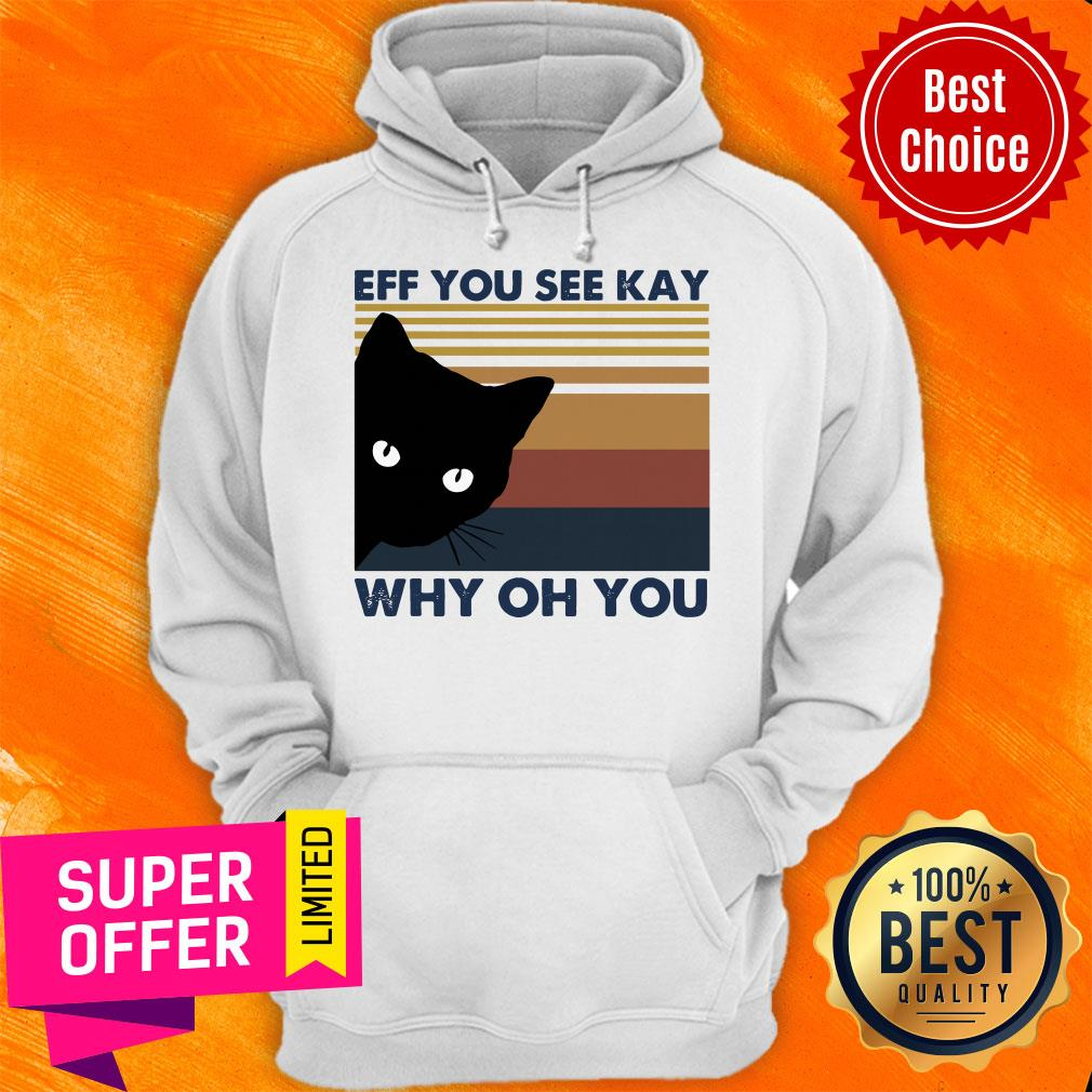 Awesome Black Cat Eff You See Kay Why Oh You Vintage Hoodie