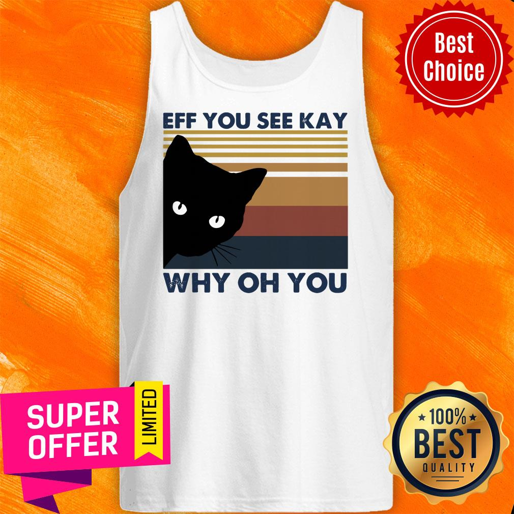 Awesome Black Cat Eff You See Kay Why Oh You Vintage Tank Top