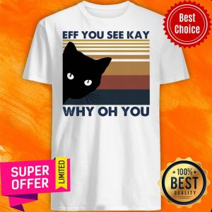Awesome Black Cat Eff You See Kay Why Oh You Vintage Shirt