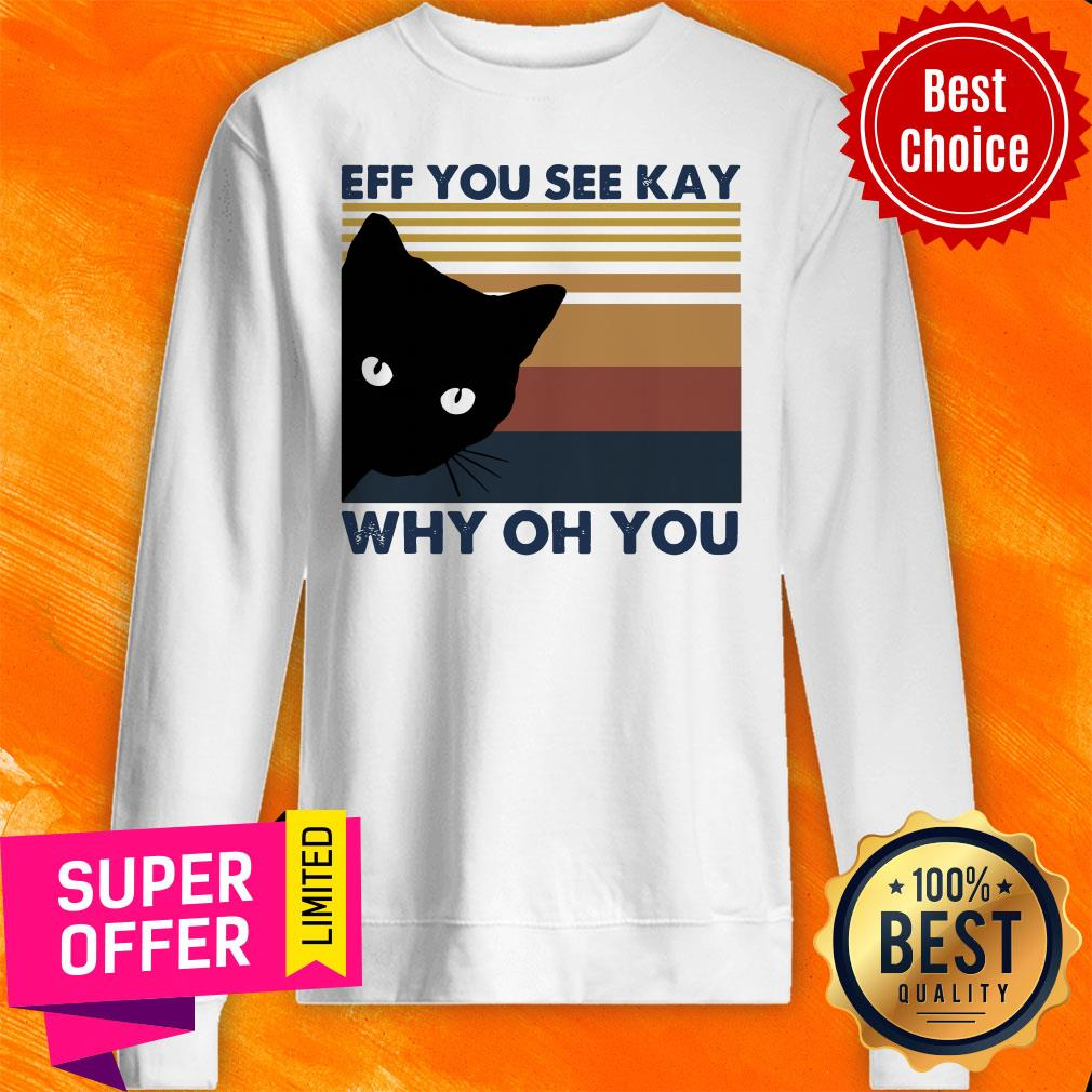 Awesome Black Cat Eff You See Kay Why Oh You Vintage Sweatshirt