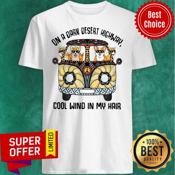 Awesome Corgis On A Dark Desert Highway Cool Wind In My Hair Shirt