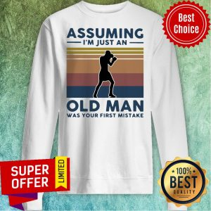 Boxing Assuming I'm Just An Old Man Was Your First Mistake Vintage Sweatshirt