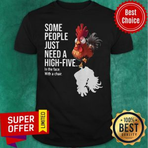 Chicken Some People Just Need A High Five In The Face With A Chair Shirt