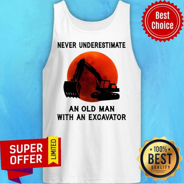 Funny Never Underestimate An Old Man With An Excavator Tank Top