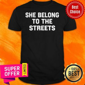 Funny She Belong To The Streets Shirt