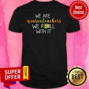 Funny We Are Quaranteachers We Roll With It Shirt
