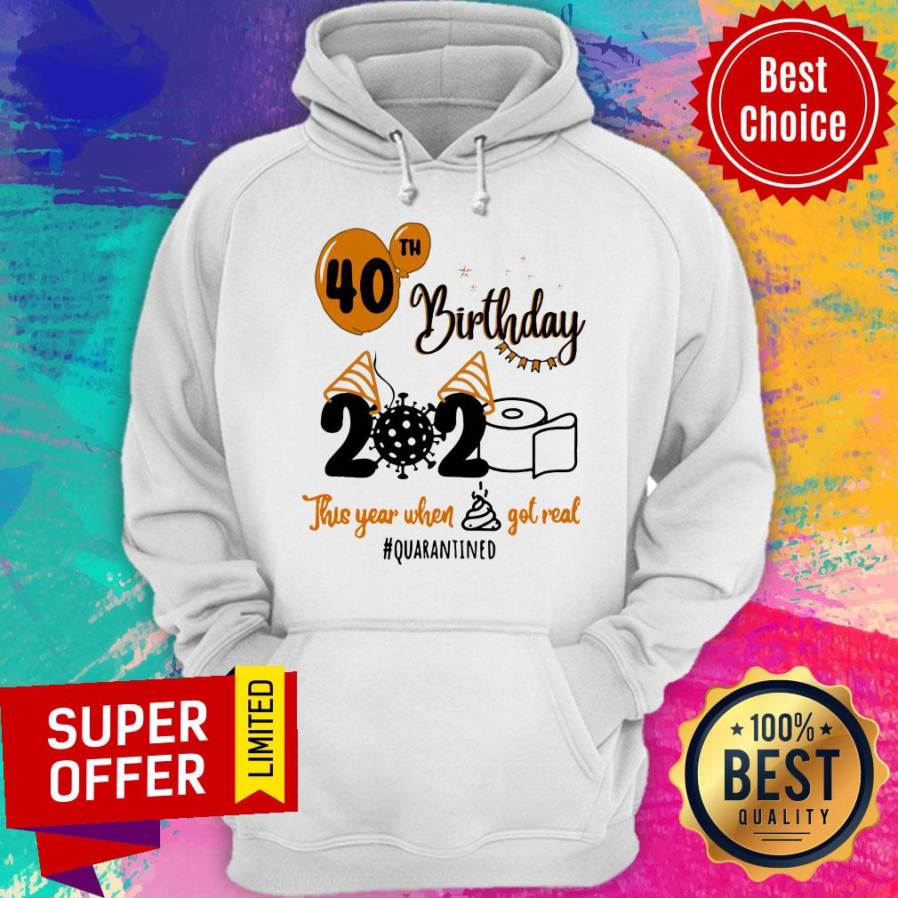 Toilet Paper 40th Birthday 2020 This Year When Shit Got Real Quarantined Hoodie