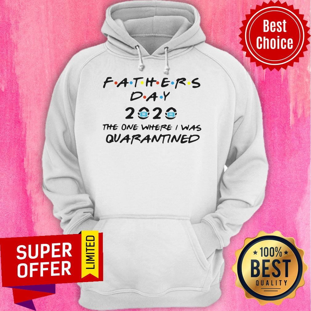 Fathers Day 2020 Mask The One Where I Was Quarantined Hoodie