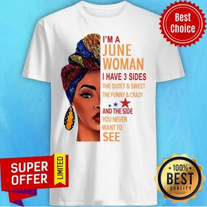 I'm A June Woman I Have 3 Sides The Quiet And Sweet The Funny And Crazy Shirt