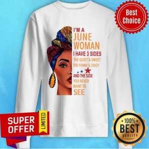 I'm A June Woman I Have 3 Sides The Quiet And Sweet The Funny And Crazy Sweatshirt