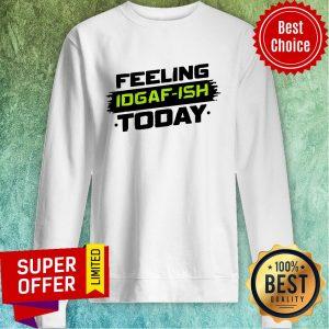 Nice Idgaf- Ish Sweatshirt