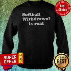 Nice Softball Withdrawal Is Real Sweatshirt