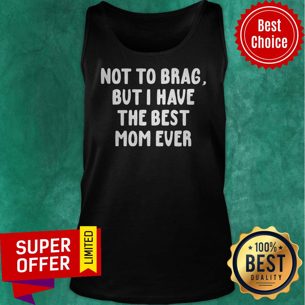 Official Vintage Not To Brag But I Have The Best Mom Ever Tank Top