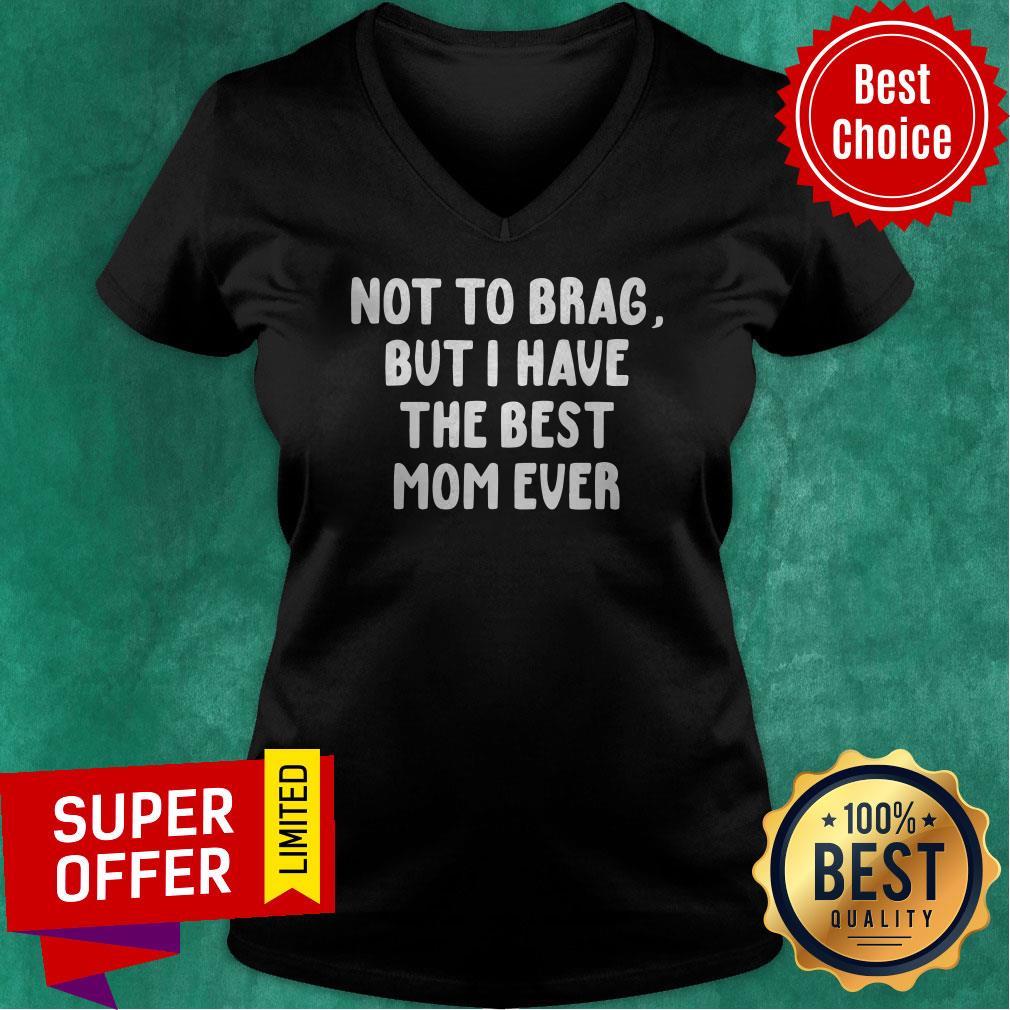Official Vintage Not To Brag But I Have The Best Mom Ever V-neck
