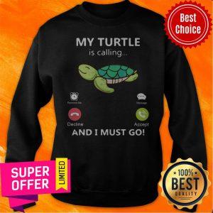 Premium My Turtle Is Calling And I Must Go Sweatshirt