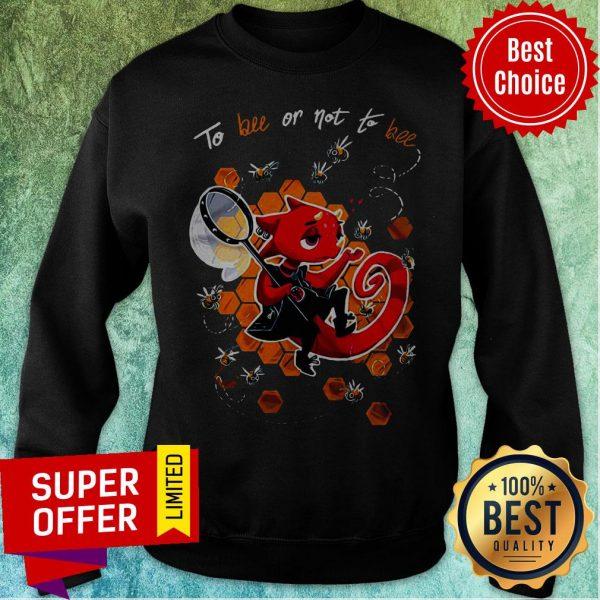 Premium To Bee Or Not To Bee Sweatshirt