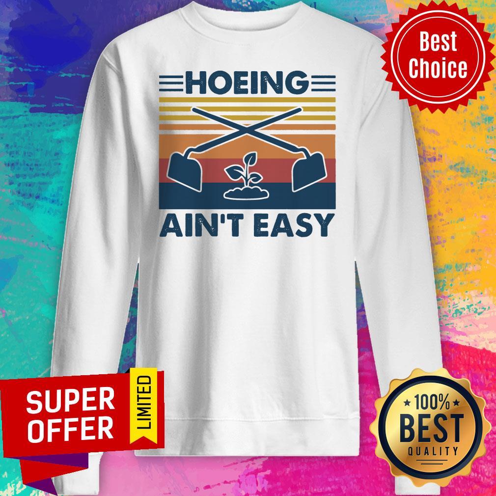 Premium Vintage Hoeing Ain't Easy Sweatshirt
