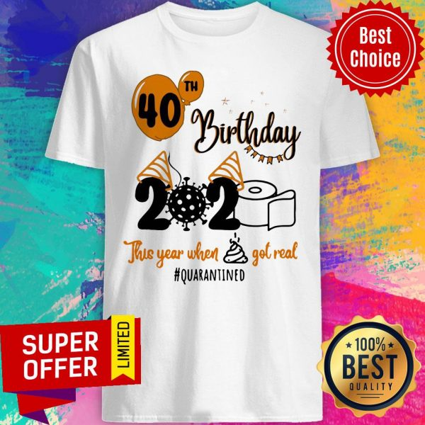 Toilet Paper 40th Birthday 2020 This Year When Shit Got Real Quarantined Shirt