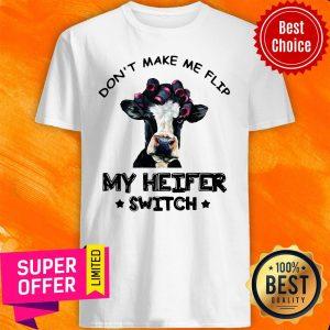 Top Don't Make Me Flip My Heifer Switch Funny Shirt