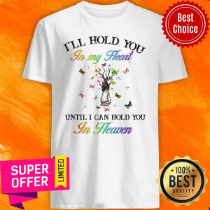 I'll Hold You In My Heart Until I Can Hold You In Heaven Shirt