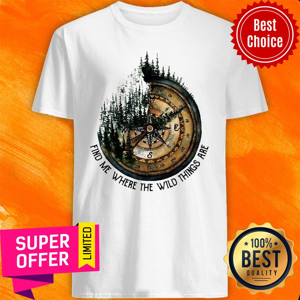Funny Compass Jungle Find Me Where The Wild Things Are Shirt