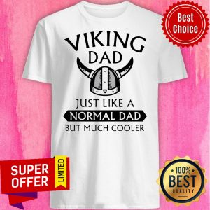 Viking Dad Just Like A Normal Dad But Much Cooler Shirt