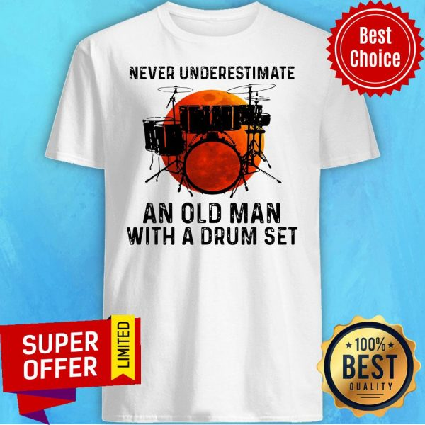 Top Never Underestimate An Old Man With A Drum Set Shirt
