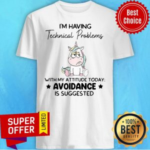 Unicorn I'm Having Technical Problems With My Attitude Today Avoidance Shirt
