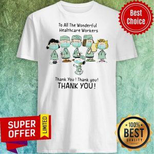 Snoopy To All The Wonderful Healthcare Workers Thank You Thank You Shirt