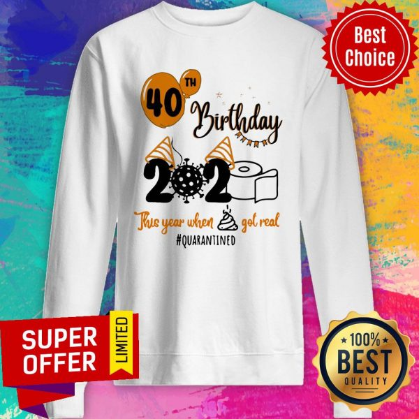 Toilet Paper 40th Birthday 2020 This Year When Shit Got Real Quarantined Sweatshirt