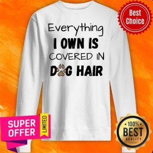 Official Everything I Own Is Covered In Dog Hair Sweatshirt