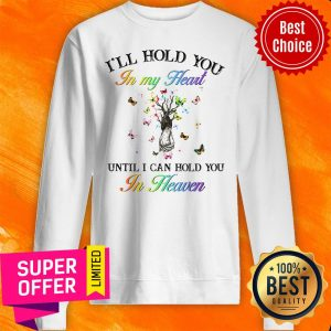 I'll Hold You In My Heart Until I Can Hold You In Heaven Sweatshirt