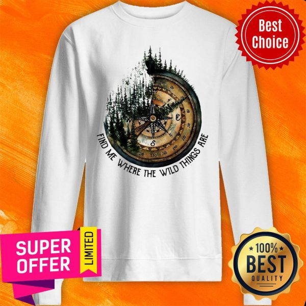 Funny Compass Jungle Find Me Where The Wild Things Are Sweatshirt