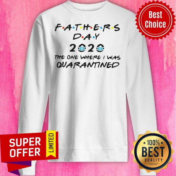 Fathers Day 2020 Mask The One Where I Was Quarantined Sweatshirt