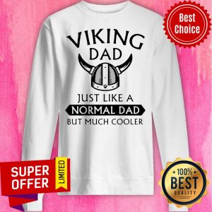Viking Dad Just Like A Normal Dad But Much Cooler Sweatshirt