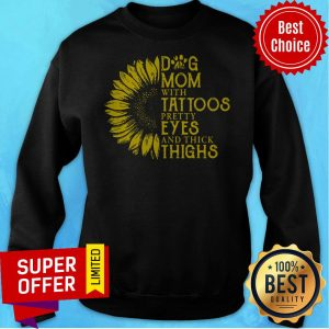 Sunflower Dog Mom With Tattoos Pretty Eyes And Thick Thighs Sweatshirt
