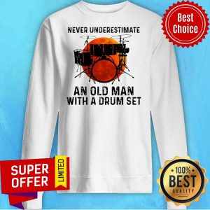 Top Never Underestimate An Old Man With A Drum Set Sweatshirt