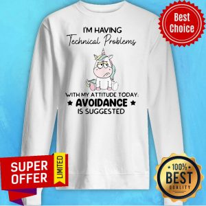 Unicorn I'm Having Technical Problems With My Attitude Today Avoidance Sweatshirt