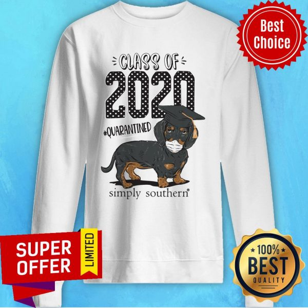 Top Dachshund Class Of 2020 Quarantined Simply Southern Sweatshirt