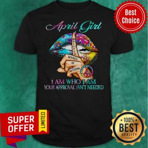 Top Hippie Slip April Girl I Am Who I Am Your Approval Isn't Needed Shirt