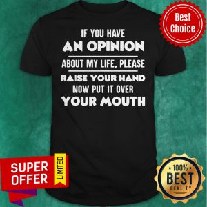 Top If You Have An Opinion About My Life Please Raise Your Hand Shirt