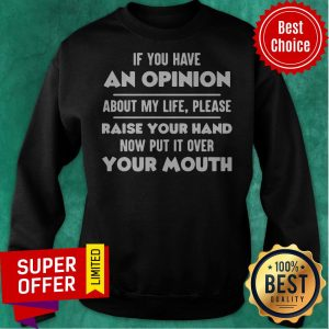 Top If You Have An Opinion About My Life Please Raise Your Hand Sweatshirt