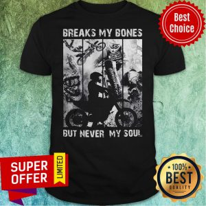 Top Motocross Riders Breaks My Bones But Never My Soul Shirt